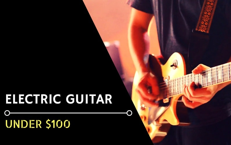 Best Cheap Electric Guitar Under $100