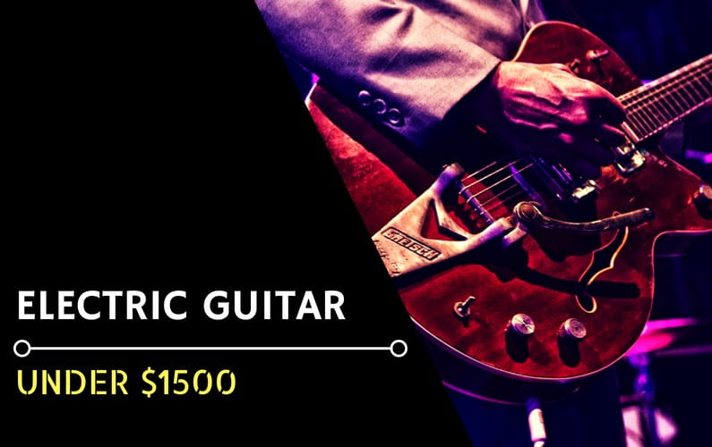 Best Electric Guitars Under $1500