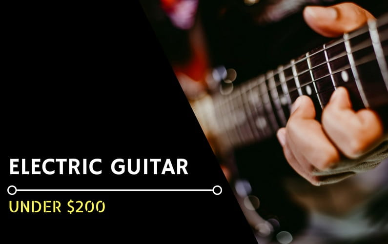 Best Electric Guitars Under $200